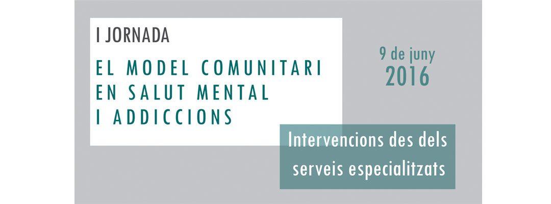 I Jornada sobre el Model Comunitari en Salut Mental i Addiccions